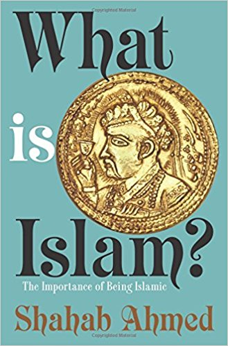 Review: What is Islam, by Shahab Ahmed